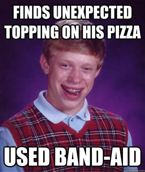 Band Aid Meme - finds unexpected topping on his pizza used band aid bad