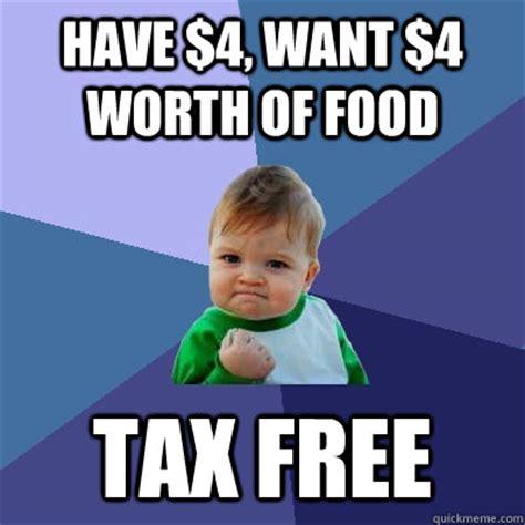 Free Food Meme - have 4 want 4 worth of food tax free success kid