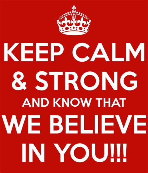 We Believe In keep calm strong and that we believe in you
