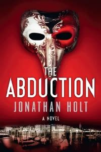 abduction a suspense novel books the abduction jonathan holt thriller books journal