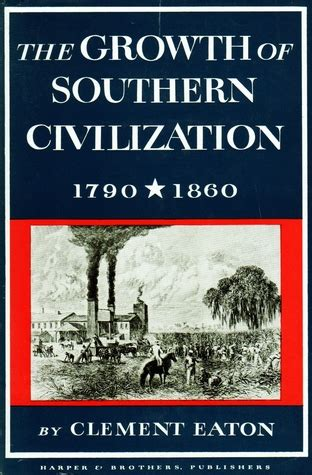 civilization is not yet civilized books the growth of southern civilization 1790 1860 by clement