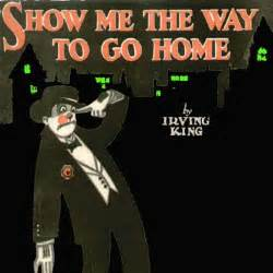 show me the way to go home show me the way to go home chords by irving king melody