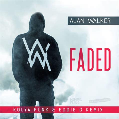 alan walker faded song mp3 free download alan walker faded kolya funk eddie g dub remix dj