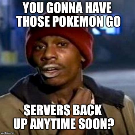 Tyrone Biggums Meme Generator - tyrone biggums pokemon go imgflip