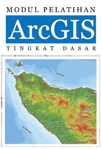 tutorial arcgis 10 tingkat lanjut modul pelatihan arcgis tingkat dasar geotekno com