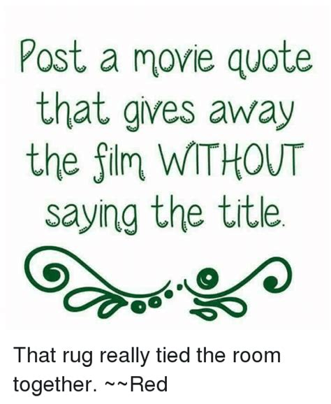 that rug really the room together quote post a quote that gives away the without saying the title that rug really the