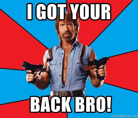 I Got Your Back Meme - i got your back bro chuck norris meme generator