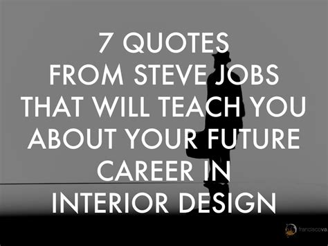 interior designers quotes 7 quotes from steve jobs that will teach you about