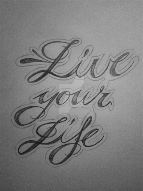Tattoo Design Writing Live Your Life By Stevendureckart | tattoo design writing live your life by stevendureckart
