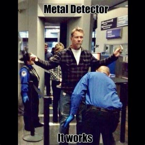 Metal Detector Meme - metal detector it works metallica hetfield now that
