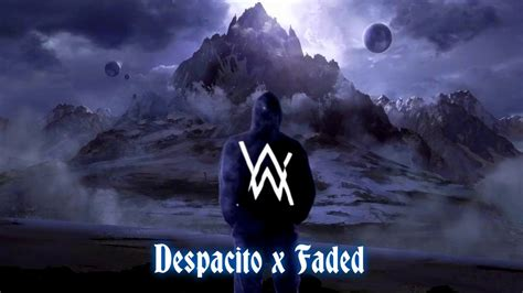 alan walker despacito despacito faded mega remix featuring luis fonsi