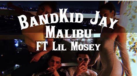 lil mosey malibu bandkid jay ft lil mosey malibu bandkids youtube