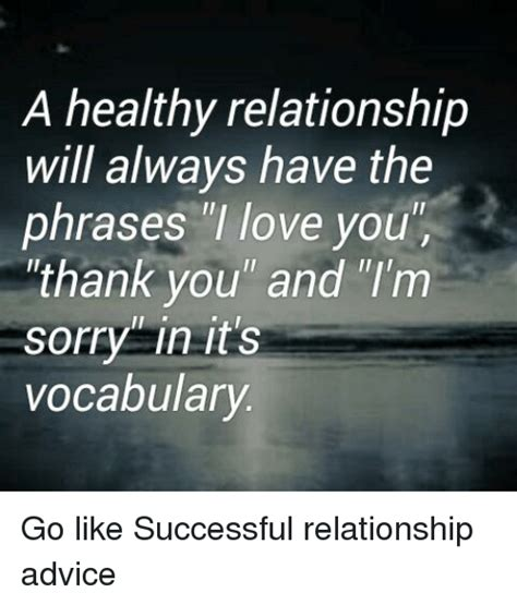 Good Relationship Memes - 25 best memes about advice sorry and memes advice