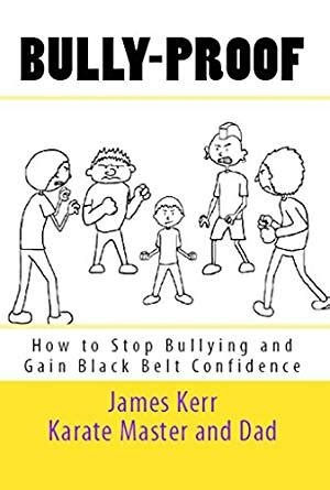 bully proof practical tools to help your child grow up confident resiliant stron books bully proof how to stop bullying and gain black belt