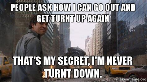Turnt Up Meme - people ask how i can go out and get turnt up again that s