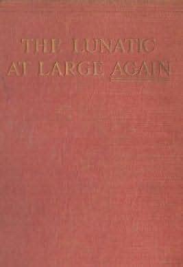The Lunatic At Large the lunatic at large again lunatic by j storer clouston