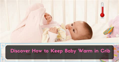 How To Keep Baby In Crib Discover How To Keep Baby Warm In Crib And What To Avoid