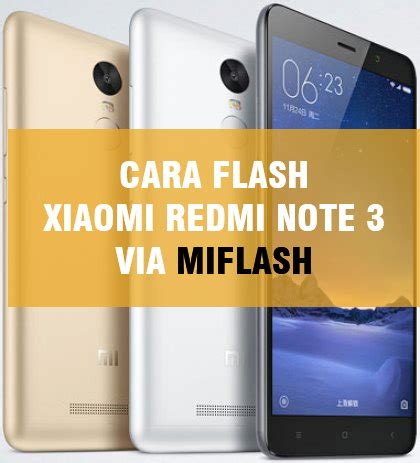 tutorial flash xiaomi redmi note 3 cara flash xiaomi redmi note 3 pro via miflash pc laptop