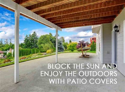 Block Sun On Patio by Block The Sun And Enjoy The Outdoors With Patio Covers