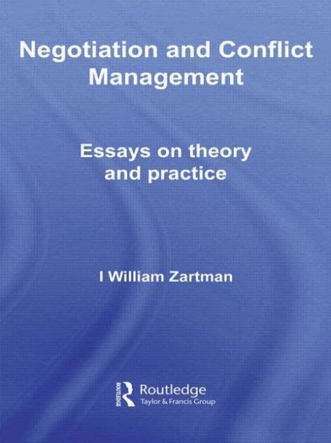 Conflict Theory Essay by Negotiation And Conflict Management Essays On Theory And Practice By I William Zartman
