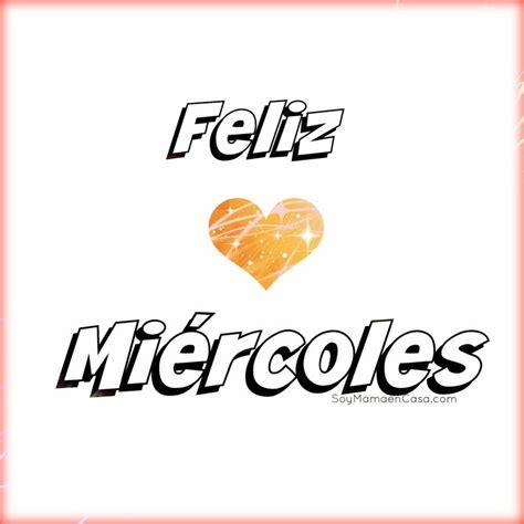imagenes feliz miercoles hola feliz mi 233 rcoles http soymamaencasa com graphics