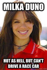 Hot As Hell Meme - milka duno hot as hell but can t drive a race car milka