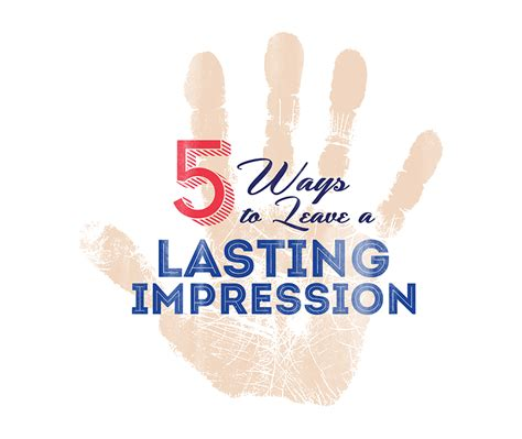 5 ways to leave a lasting impressions
