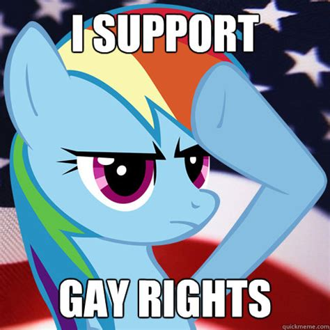 Gay Rights Meme - i support gay rights rainbow dash womens rights quickmeme