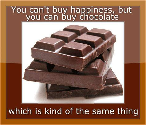 Chocolate Meme - you can t buy happiness but you can buy chocolate