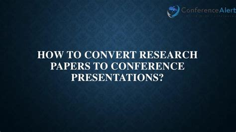 Presentations On Research Papers by Ppt How To Convert Research Papers To Conference Presentations Powerpoint Presentation Id
