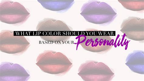 what lip color should i wear what lip color should you wear based on your personality