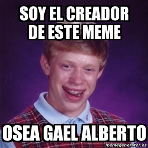 Creador Memes - meme bad luck brian soy el creador de este meme osea