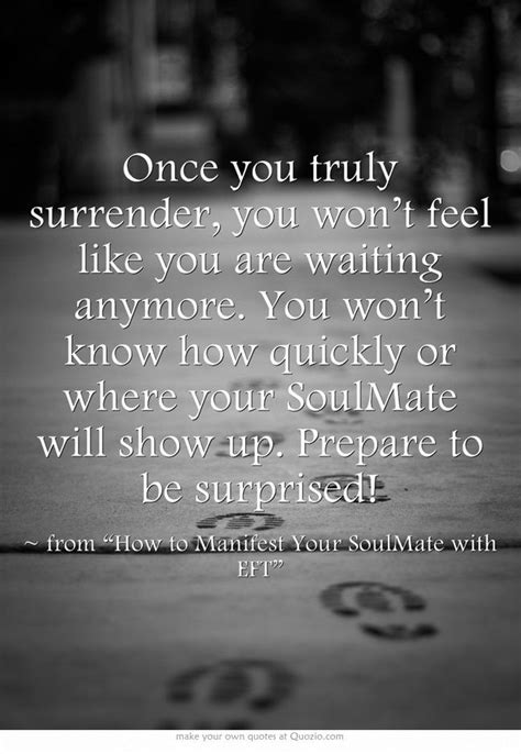 Once you truly surrender, you won't feel like you are