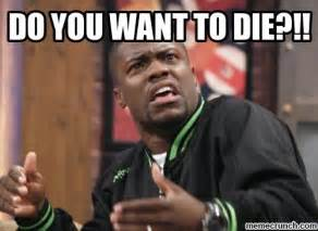 No Kevin Hart Meme - do you want to die