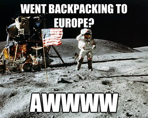 Awwww Meme - went backpacking to europe awwww unimpressed astronaut