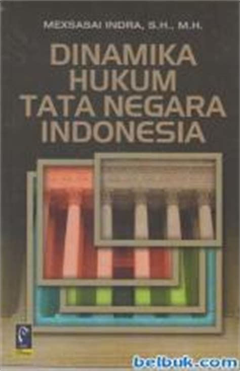 Buku Peradilan Pidana Indonesia Dinamika Dan Perkembangan Edisi 2 dinamika hukum tata negara indonesia mexsasai indra belbuk