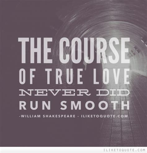 The Course Of True Never Did Run Smooth Essay by Quotes Tagged William Shakespeare