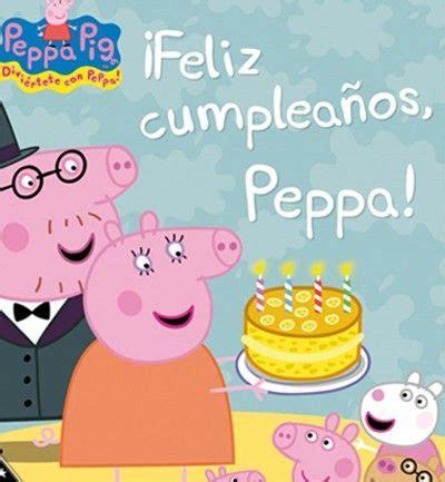 libro peppa pig feliz cumpleaos 10 libros infantiles imprescindibles 161 feliz cumplea 241 os peppa beb 233 s y ni 241 os