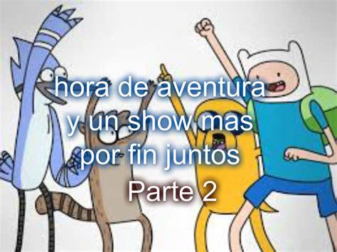 imagenes de un show mas y hora de aventura juntos hora de aventura y un show mas por fin juntos parte 2