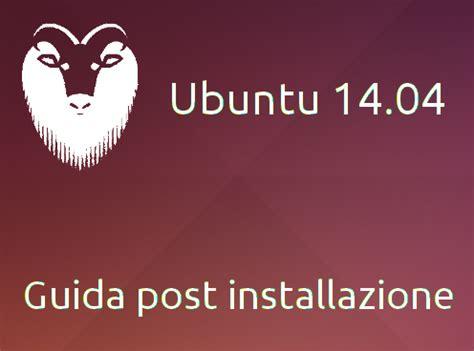 installazione di ubuntu 14 04 lts tutto sul mondo dei ubuntu 14 04 guida post installazione