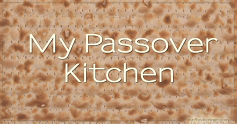 What Is A Passover Kitchen by Passover Kitchen Real Food Kosher