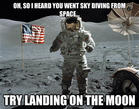 Memes Landing - oh so i heard you went sky diving from space try