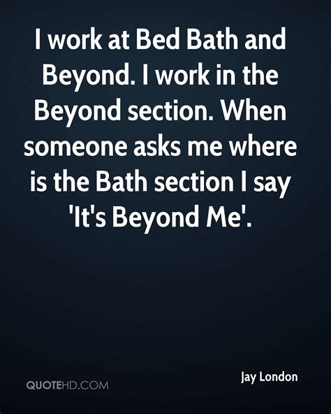 working at bed bath and beyond jay london quotes quotehd
