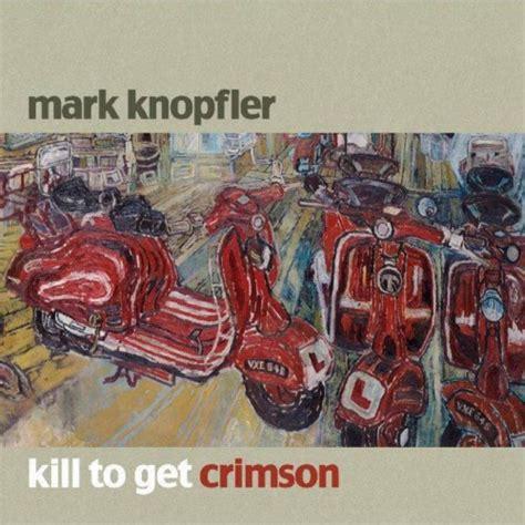 knopfler best albums knopfler kill to get crimson reviews album of