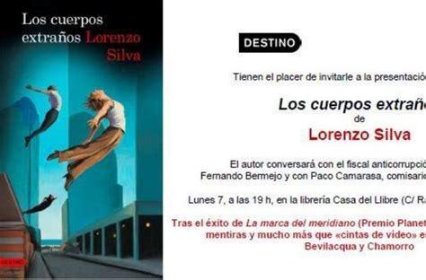 libro los cuerpos extraos presentaci 243 n del libro los cuerpos extra 241 os de lorenzo silva en barcelona
