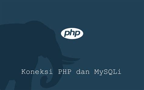 membuat koneksi database mysql dan php membuat koneksi database dengan php dan mysqli malas ngoding
