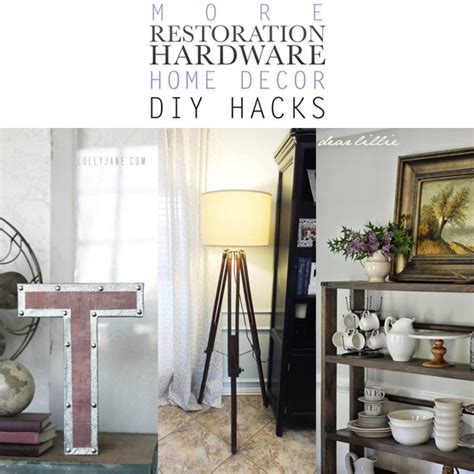 diy hacks home more restoration hardware home decor diy hacks the