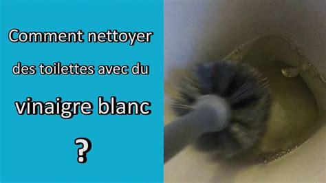 Comment Nettoyer Les Toilettes 4226 by Comment Nettoyer Des Toilettes Avec Du Vinaigre Blanc