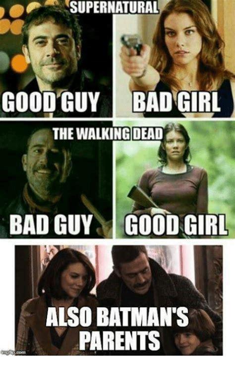 Bad Girl Meme - supernatural good guy bad girl the walking dead bad guy