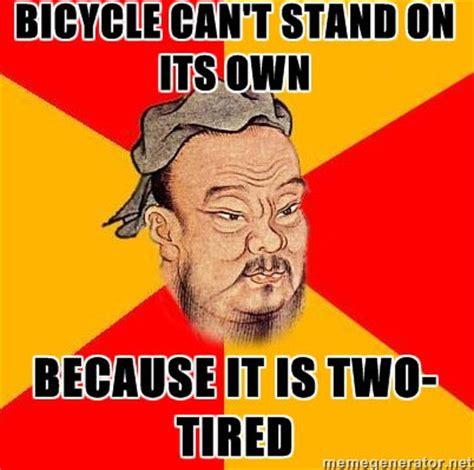 Confucius Meme - you could use the ancient wisdom of the wise confucius in